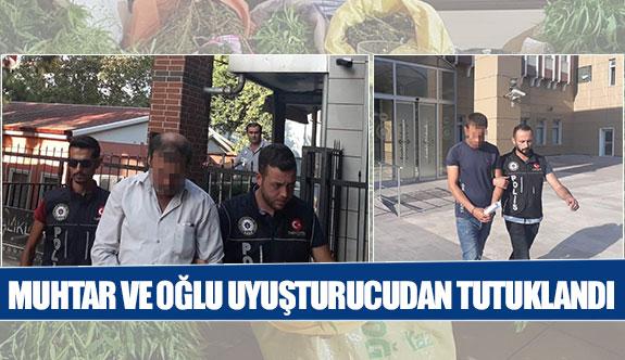 Muhtar ve oğlu uyuşturucudan tutuklandı