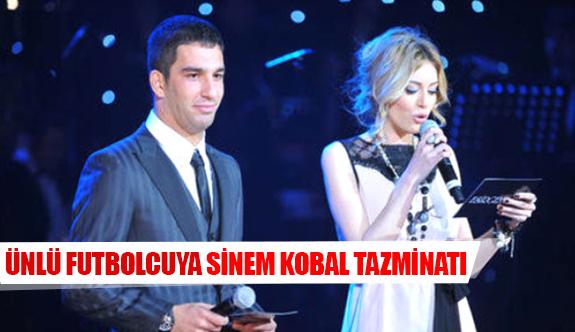 Ünlü futbolcuya Sinem Kobal tazminatı
