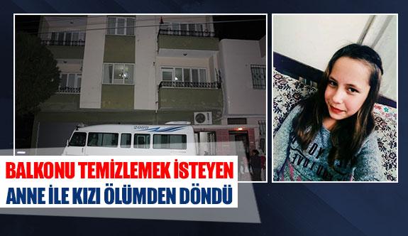 Balkonu temizlemek isteyen anne ile kızı ölümden döndü