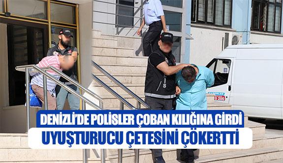 Denizli'de polisler çoban kılığına girdi uyuşturucu çetesini çökertti