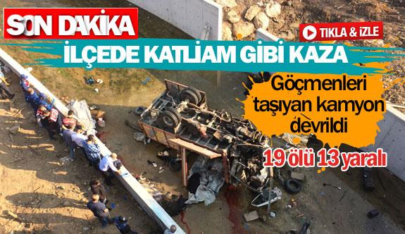 Göçmenleri taşıyan kamyon devrildi 19 ölü13 yaralı