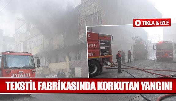 Tekstil fabrikasında korkutan yangın!