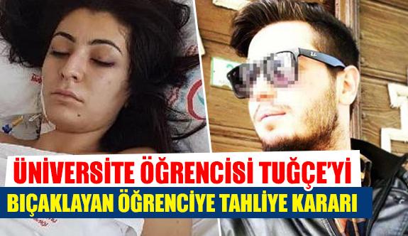 Üniversite öğrencisi Tuğçe'yi bıçaklayan öğrenciye tahliye kararı