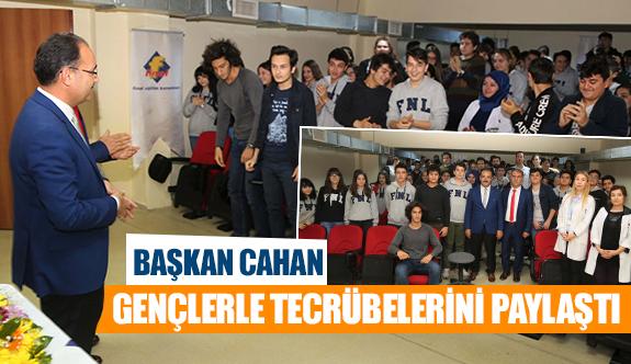 Başkan Cahan gençlerle tecrübelerini paylaştı