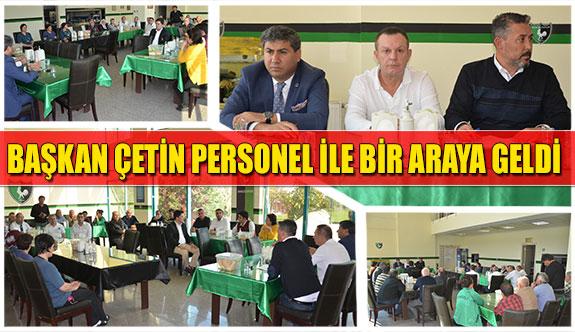 Başkan Çetin personelle bir araya geldi