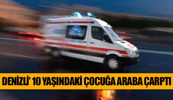 Denizli'de 10 yaşındaki çocuğa araba çarptı