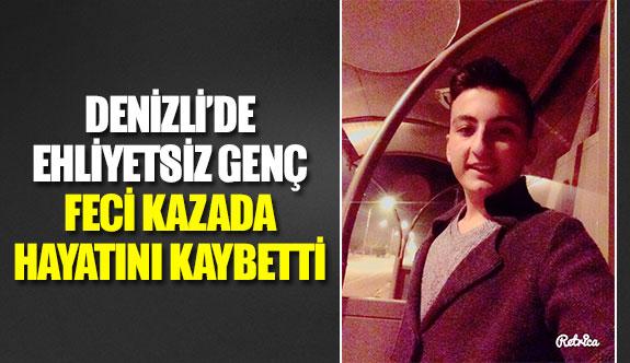 Denizli'de ehliyetsiz genç feci kazada hayatını kaybetti