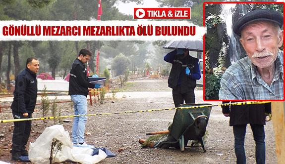 Gönüllü mezarcı mezarlıkta ölü bulundu