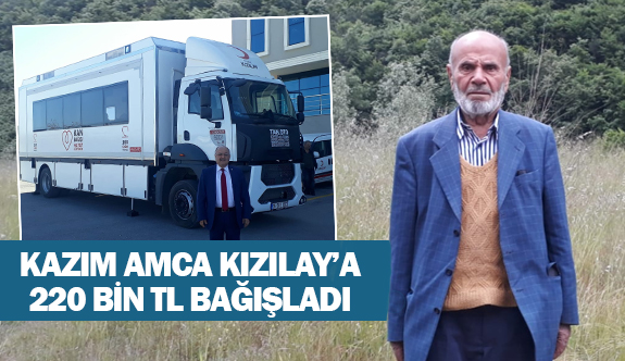 Kazım amca Kızılay'a 220 bin tl bağışladı