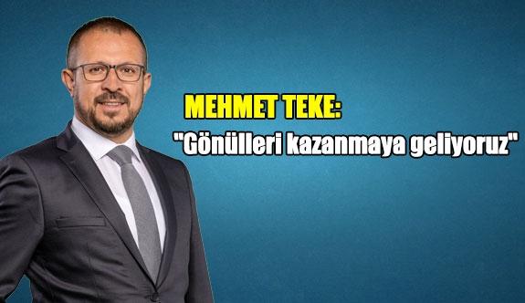 """Mehmet Teke: """"Gönülleri kazanmaya geliyoruz"""""""