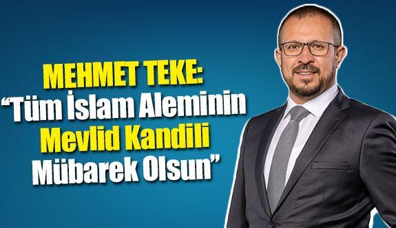 Mehmet Teke: ''Tüm İslam Aleminin Mevlid Kandili Mübarek Olsun''