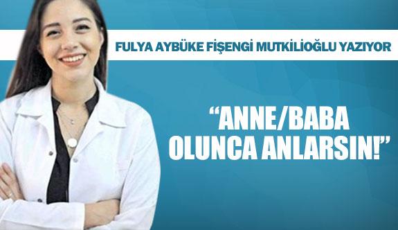 """""""ANNE/BABA OLUNCA ANLARSIN!"""""""