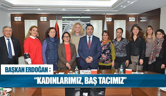 """Başkan Erdoğan: ''Kadınlarımız, Baş tacımız"""""""