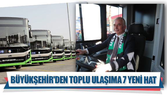 Büyükşehir'den toplu ulaşıma 7 yeni hat