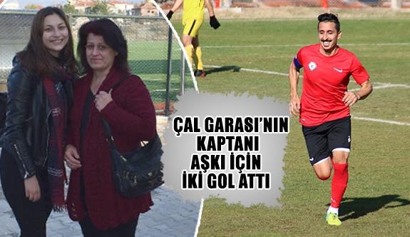 Çal Garası'nın Kaptanı aşkı için iki gol attı