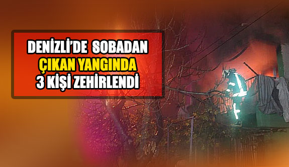 Denizli'de sobadan çıkan yangında 3 kişi zehirlendi