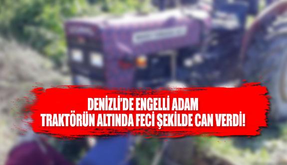 Denizli'de engelli adam traktörün altında feci şekilde can verdi!