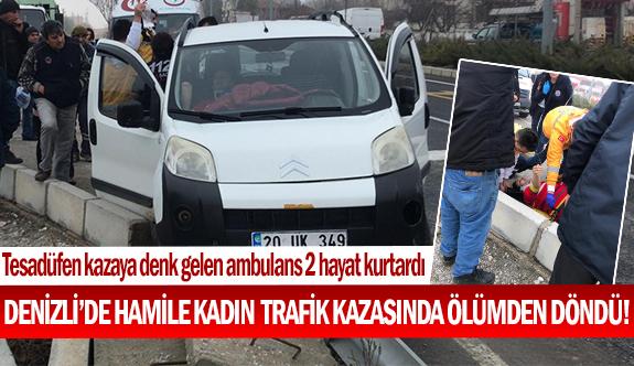 Denizli'de hamile kadın trafik kazasında ölümden döndü!