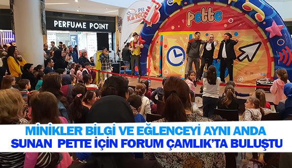 Minikler bilgi ve eğlenceyi aynı anda sunan pette için Forum Çamlık'ta buluştu