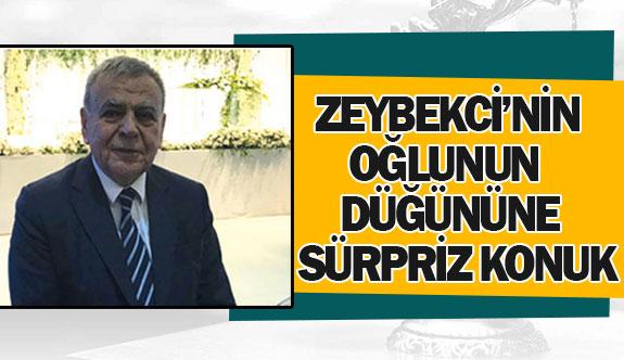 Zeybekci'nin oğlunun düğününe sürpriz konuk