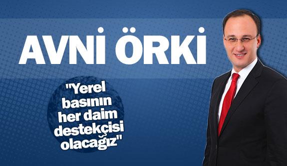 """Avni Örki: ,""""Yerel basının her daim destekçisi olacağız"""""""