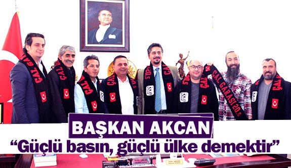 """Başkan Akcan:""""Güçlü basın, güçlü ülke demektir"""""""