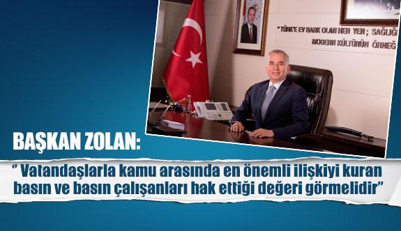 Başkan Zolan '' Vatandaşlarla kamu arasında en önemli ilişkiyi kuran basın ve basın çalışanları hak ettiği değeri görmelidir''