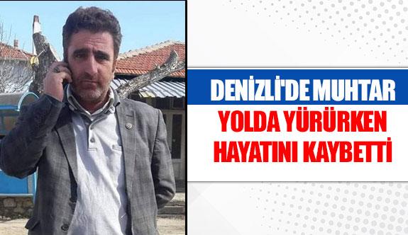 Denizli'de muhtar yolda yürürken hayatını kaybetti