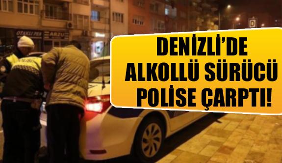 Denizli'de alkollü sürücü polise çarptı!