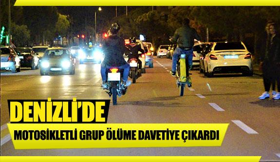 Denizli'de motosikletli grup ölüme davetiye çıkardı