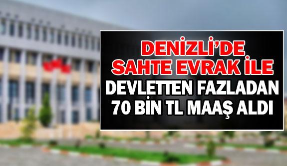 Denizli'de sahte evrak ile devletten fazladan 70 bin TL maaş aldı