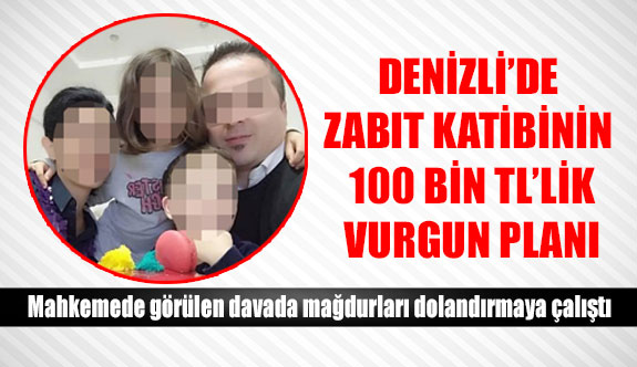 Denizli'de Zabıt katibinin 100 bin TL'lik vurgun planı