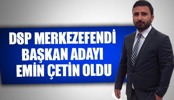 DSP Merkezefendi başkan adayı Emin Çetin oldu