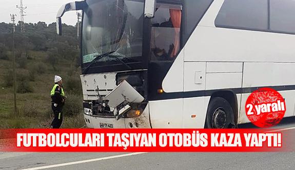 Futbolcuları taşıyan otobüs kaza yaptı!