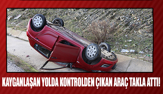Kayganlaşan yolda kontrolden çıkan araç takla attı!
