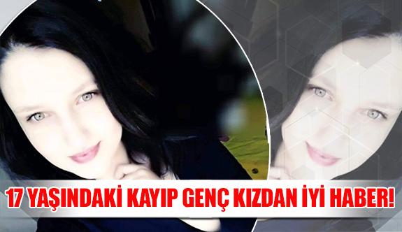 17 yaşındaki kayıp genç kızdan iyi haber!