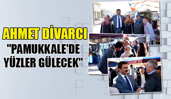 """Ahmet Divarcı, """"Pamukkale'de yüzler gülecek"""""""