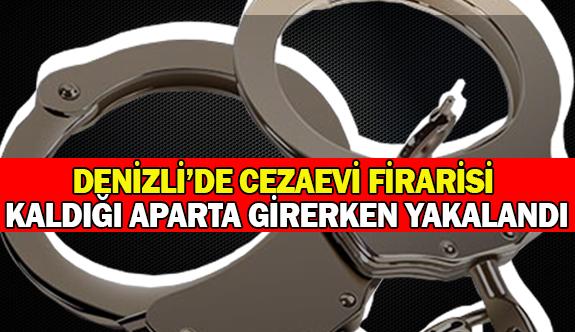 Denizli'de cezaevi firarisi kaldığı aparta girerken yakalandı