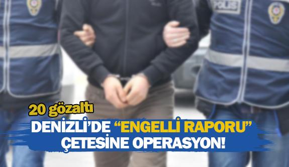"""Denizli'de """"engelli raporu"""" çetesine operasyon!"""