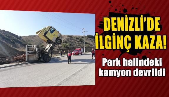 Denizli'de park halindeki kamyon devrildi