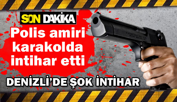 Denizli'de polis amiri karakolda intihar etti