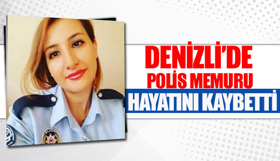 Denizli'de polis memuru hayatını kaybetti