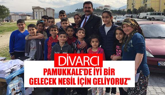 """Divarcı:""""Pamukkale'de iyi bir gelecek nesil için geliyoruz"""""""