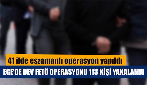 Ege'de dev FETÖ operasyonu 113 kişi yakalandı