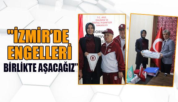 """''İzmir'de engelleri birlikte aşacağız"""""""