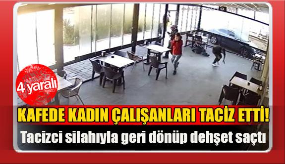 Kafede kadın çalışanları taciz etti!