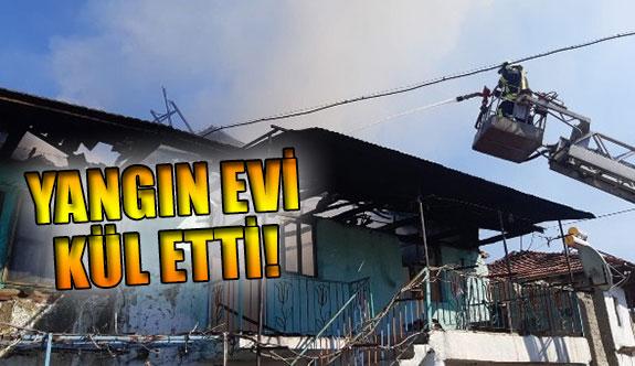 Yangın evi kül etti!