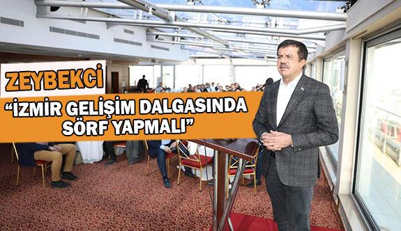 """Zeybekci, """"İzmir gelişim dalgasında sörf yapmalı"""""""