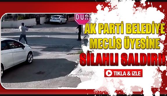 Ak Parti belediye meclis üyesine silahlı saldırı!
