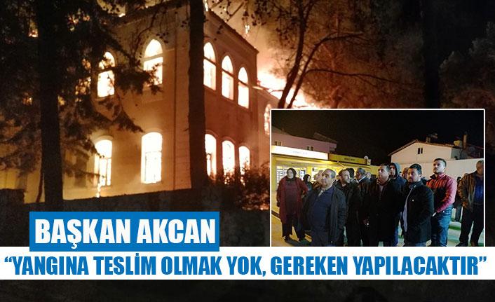 """Başkan Akcan;""""yangına teslim olmak yok, gereken yapılacaktır"""""""